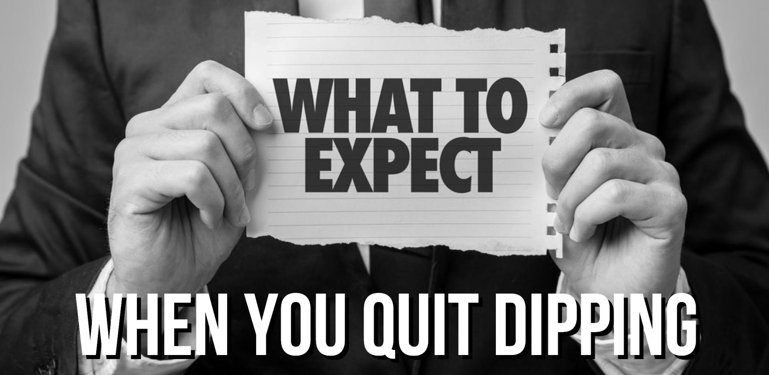 What To Expect When You Quit Dipping